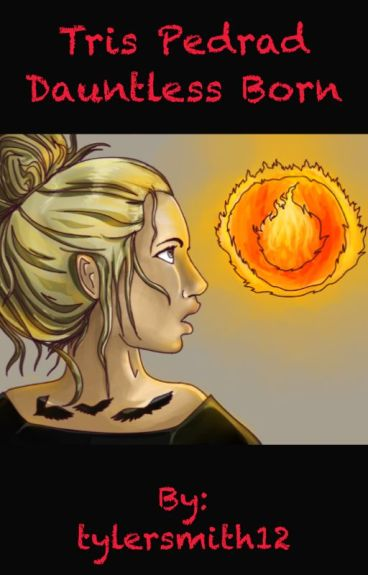 Tris Pedrad the dauntless born