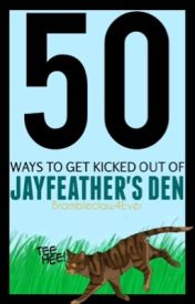 50 Ways to get Kicked out of Jayfeather's Den by Brambleclaw4Ever