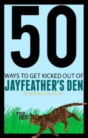 50 Ways to get Kicked out of Jayfeather's Den