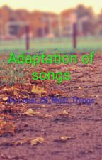 Adaptation Of Songs by Lover_Of_Most_Things