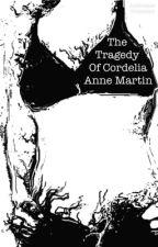 The Tragedy of Cordelia Anne Martin (Wattys2016) by AmbroseGrimm