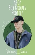 Kpop Boy Groups Profile by Yixuan__Uniq