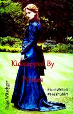 Kidnapped By Pirates (#JustWriteIt #FreshStart) by PaigeWitschger