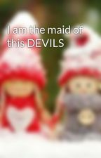 I am the maid of this DEVILS by baby_tinky
