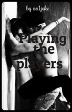 PLAYING THE PLAYERS by no1joke