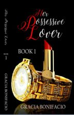 Her Possessive Lover (to be self-published) by GraciaBonifacio