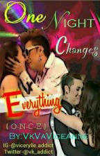 One Night Changes Everything - Vicerylle Story by VkVaViceanne