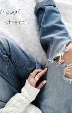 A pugni stretti by i_miss_my_self