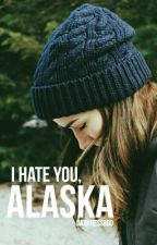 I hate you, Alaska » h.s by darknessboo