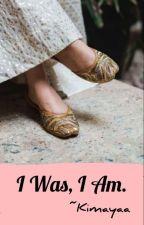 I Was, I Am. by Kimayaa