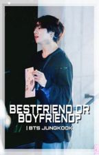 bestfriend or boyfriend | bts jungkook [under editing] by dorkkook
