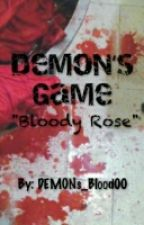 "DEMON'S GAME ""Bloody Rose"" by DEMONs_Blood00"