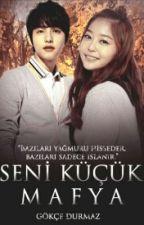 SENİ KÜÇÜK MAFYA by gokce_1234