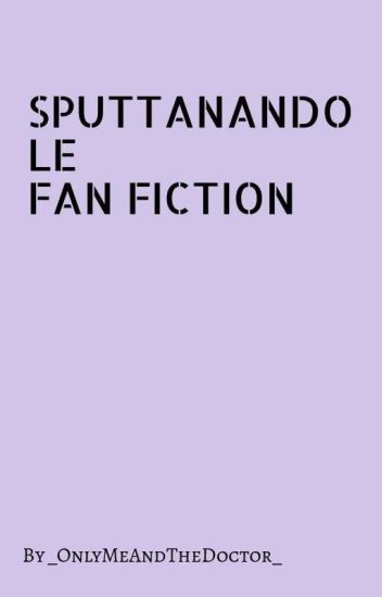 •Sputtanando le FanFiction•