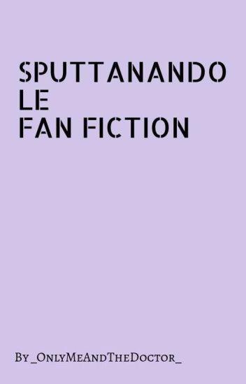 Sputtanando le FanFiction