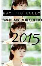 Ways To Bully: Who Are You School 2015 by imthesadness