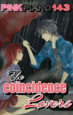 THE COINCIDENCE LOVERS by Pinkpiano143