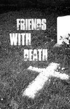 Friends with Death by DarkEmoBoy