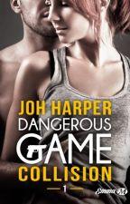 {Dangerous Game } T1 : Collision - Publié chez Milady by Joh-Harper