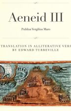 Aeneid III:  A Translation in Alliterative Verse by EdwardTurbeville