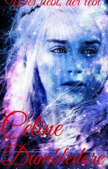Celine Dumbledore - Wer liebt, der lebt (Abgeschlossen)