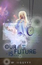 Our future is... by IIssyyy