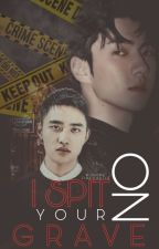 I Spit On Your Grave (Do Kyungsoo Short Story) (Yaoi Completed) by FireCastle