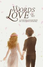 Words Of My Love: A Poetry Collection by Juliette_Aurora