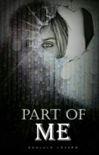 Part Of Me #Wattys2016 by CacciatriceDiSogn1