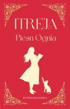 Itreja: Pieśń Ognia by Tea-Amo
