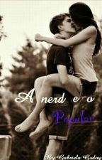 A Nerd e o Popular ♡☆ by GabiiHoran5