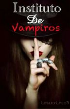 Instituto de vampiros #Wattys2016 by LesleyLpez3