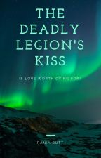The Deadly Legion's Kiss by RaniaButt