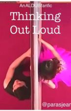 Thinking Out Loud ( ALDUB fanfic) by Parasjeanji