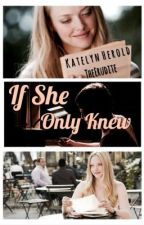 If She Only Knew ( A Logan Lerman Fanfiction) by TheErudite