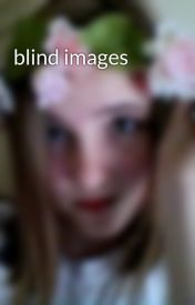 blind images by BreannaHirosky