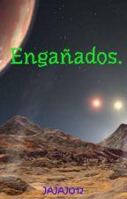Engañados. by SoyUnEscritorMuerto