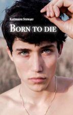 BORN TO DIE by katherine5678