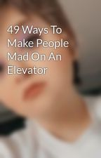 49 Ways To Make People Mad On An Elevator by imawesomeKL