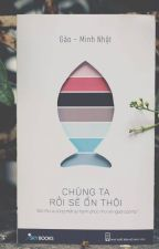 Chúng ta rồi sẽ ổn thôi - Gào & Minh Nhật by NancyWz