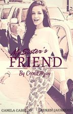 My Sister's Friend {CAMREN} by Cece-Ellejay