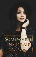Somewhere Inside Me by TamiSmiler
