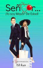 Señor...¡Yo Soy Mayor De Edad! by tefyruiiz1