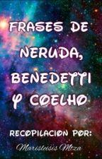 Frases de Neruda, Benedetti y Coelho. by MarisleisisMtza