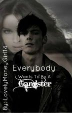 Everybody Wants To Be A Gangster by LovelyMoneyGirl14