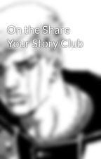 On the Share Your Story Club by JohnTalmond