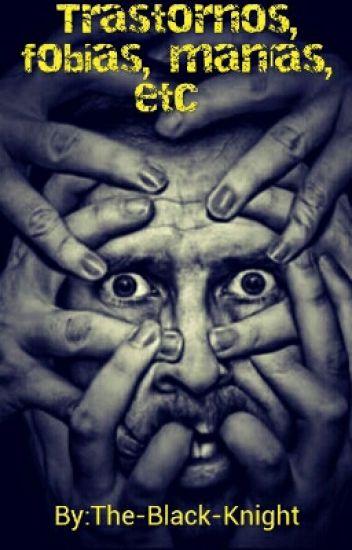 Trastornos, fobias, manías, etc.