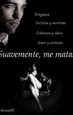 Suavemente, me matas (+18) #Wattys2016 by LauraAtenea