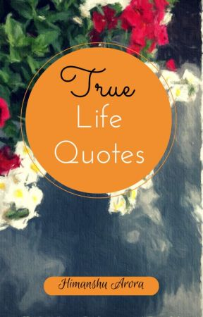 True Life Quotes by himannshuarrora