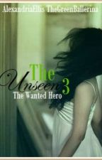 The Unseen 3: The Wanted Hero by Westys